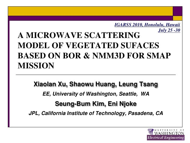 A MICROWAVE SCATTERING MODEL OF VEGETATED SUFACES BASED ON BOR & NMM3D FOR SMAP MISSION<br />XiaolanXu, Shaowu Huang, Leun...