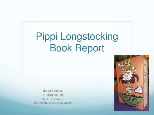 Pippi Longstocking Book Report Image Sources: Google search Mrs. Bowman's 5thandfabulous.blogspot.com