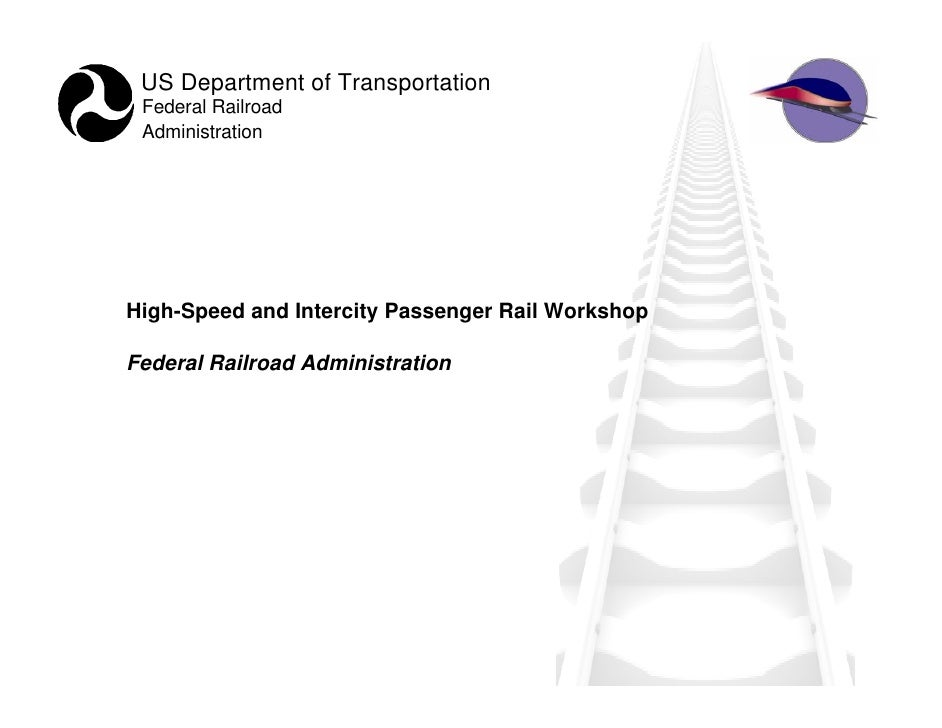 US Department of Transportation  Federal Railroad  Administration     High-Speed and Intercity Passenger Rail Workshop  Fe...