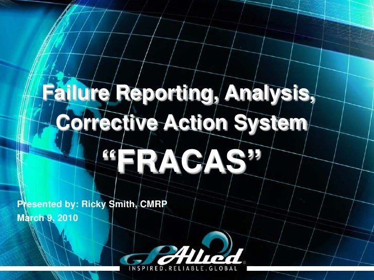 """Failure Reporting, Analysis,       Corrective Action System                   """"FRACAS"""" Presented by: Ricky Smith, CMRP Mar..."""