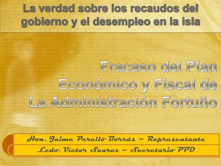 La verdad sobre los recaudos del gobiernoy el desempleo en la isla<br />Fracaso del Plan <br />Económico y Fiscal de <br /...