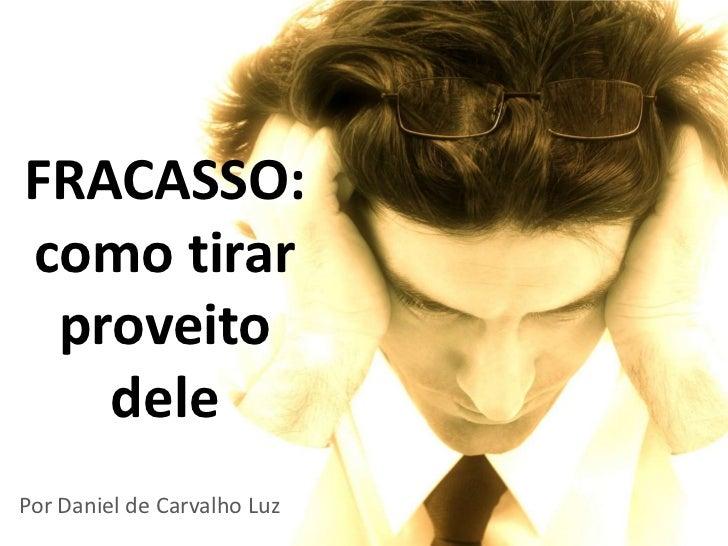 FRACASSO:como tirar proveito   delePor Daniel de Carvalho Luz