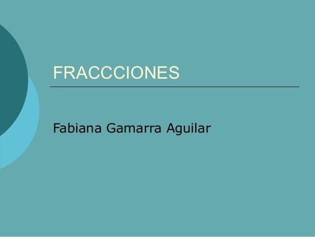FRACCCIONES Fabiana Gamarra Aguilar