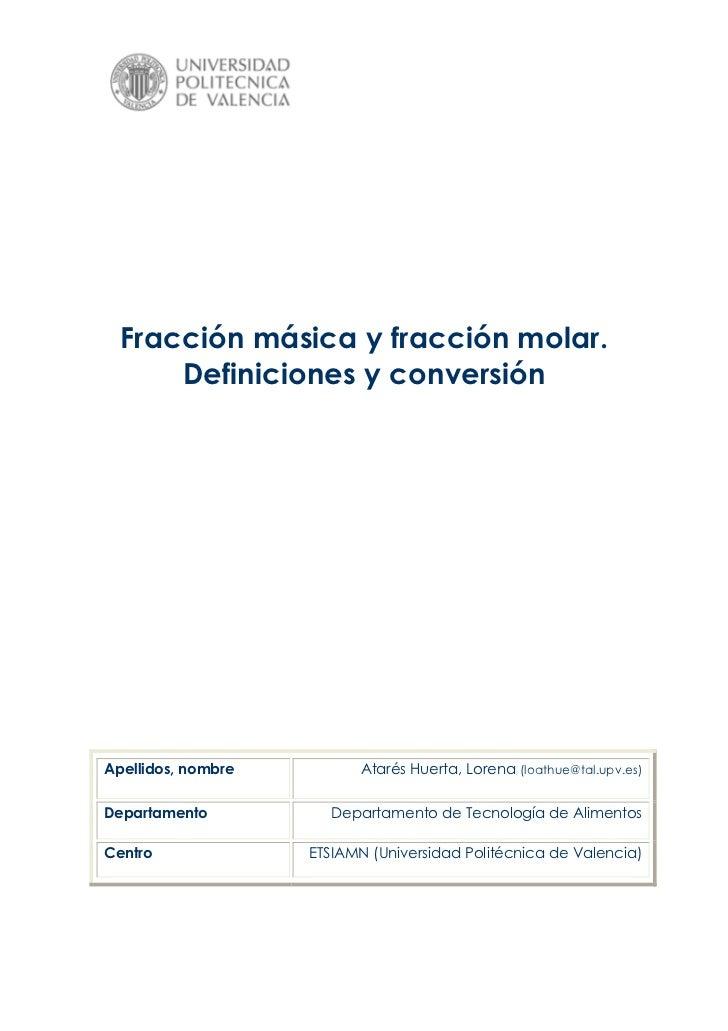 Fracción másica y fracción molar.      Definiciones y conversiónApellidos, nombre         Atarés Huerta, Lorena (loathue@t...