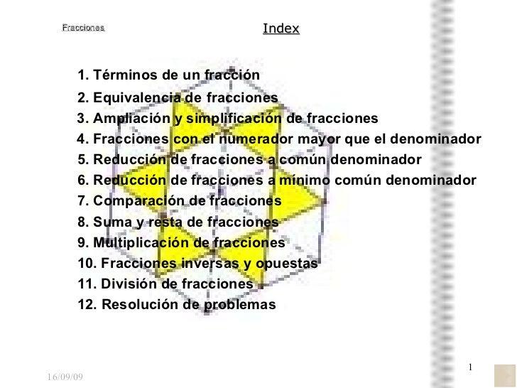 Index 1. Términos de un fracción 2. Equivalencia de   fracciones 3. Ampliación y simplificación de fracciones 4. Fraccione...