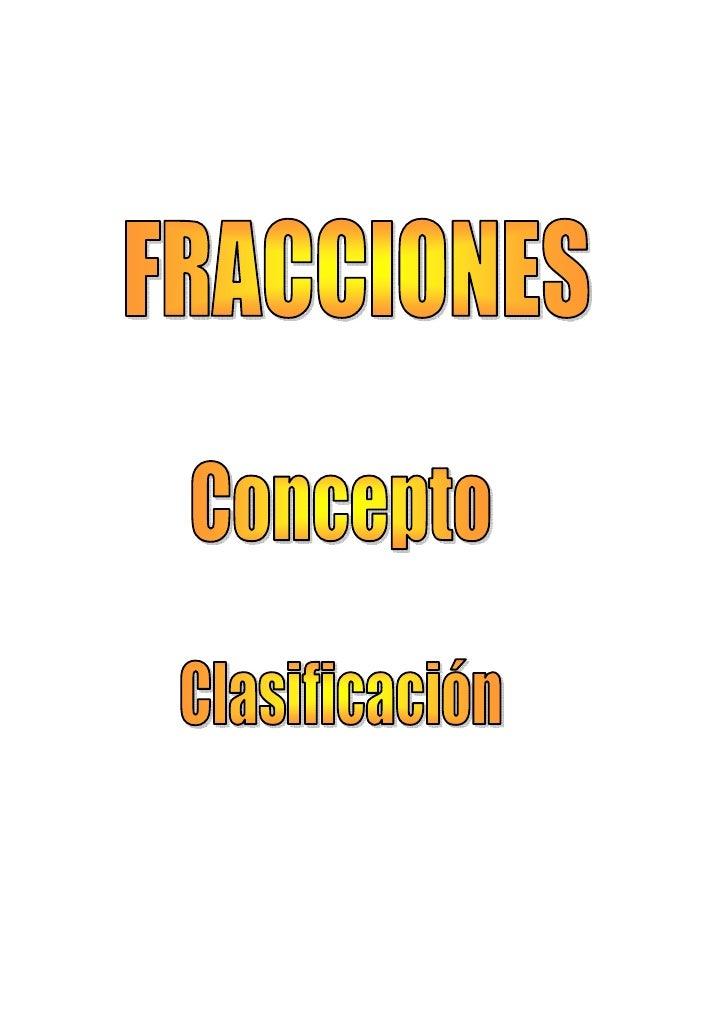 FRACCIONES.   Una fracción es el cociente de dos números enteros a y b, que representamos de la siguiente forma:  a/b y b ...
