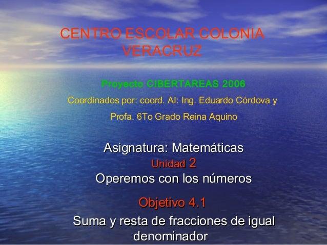 Asignatura: MatemáticasAsignatura: Matemáticas UnidadUnidad 22 Operemos con los númerosOperemos con los números Objetivo 4...