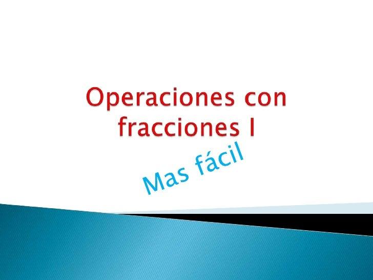 Operaciones con fracciones I<br />Mas fácil<br />