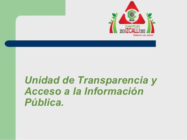 Unidad de Transparencia yAcceso a la InformaciónPública.