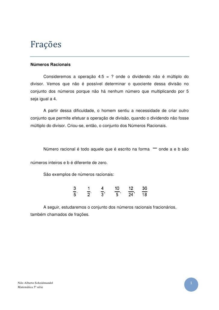 Frações         Números Racionais                  Consideremos a operação 4:5 = ? onde o dividendo não é múltiplo do     ...