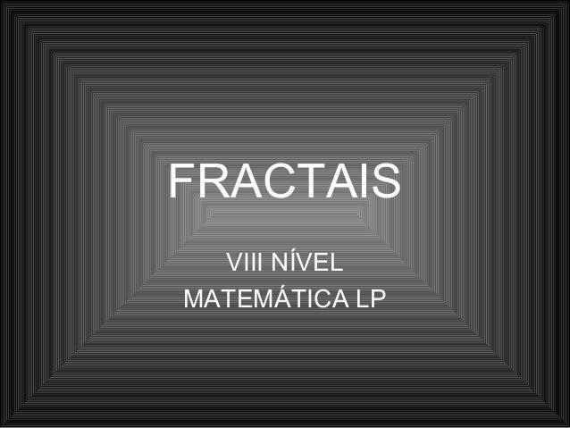 FRACTAIS VIII NÍVEL MATEMÁTICA LP