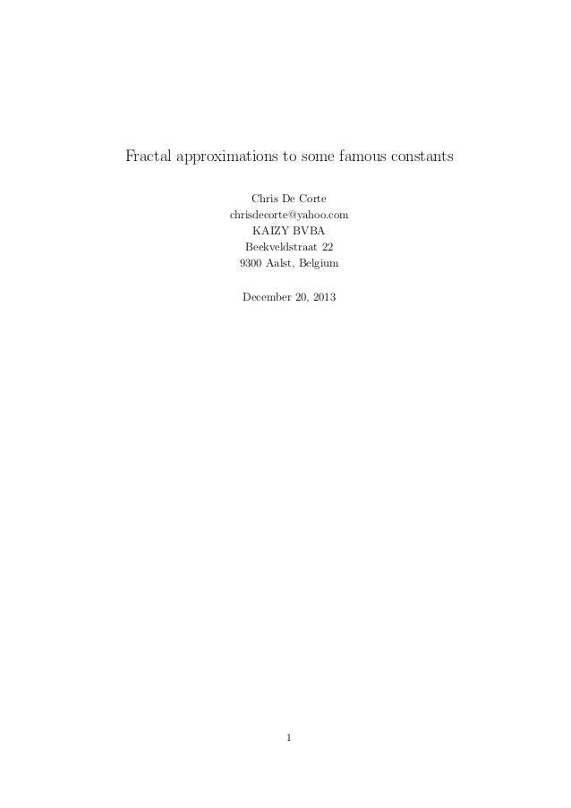 Fractal approximations to some famous constants Chris De Corte chrisdecorte@yahoo.com KAIZY BVBA Beekveldstraat 22 9300 Aa...
