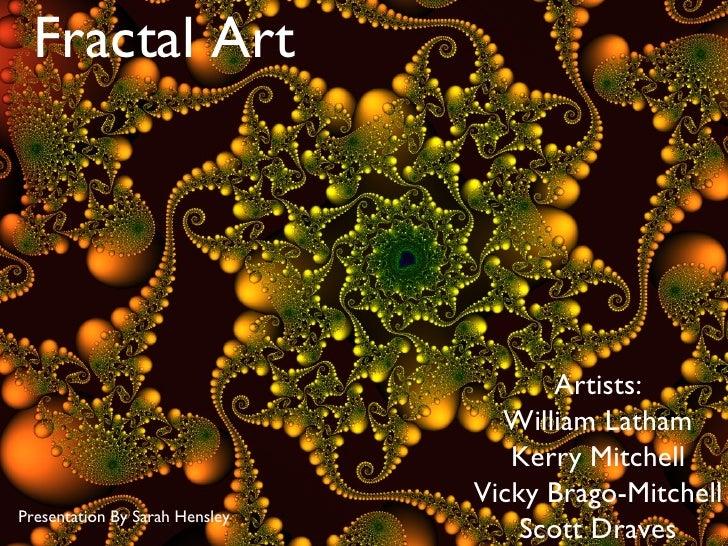 Fractal Art                                      Artists:                                  William Latham                 ...