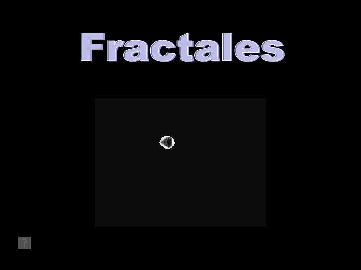 Miré emocionado cuando vi    por la primera vez un fractal. Quería saber como fue hecho, de donde vino y     como comprend...
