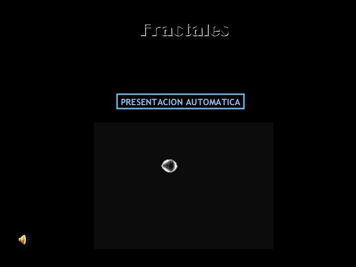 PRESENTACION AUTOMATICA Fractales