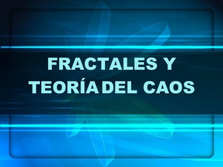 FRACTALES Y TEORÍA   DEL CAOS