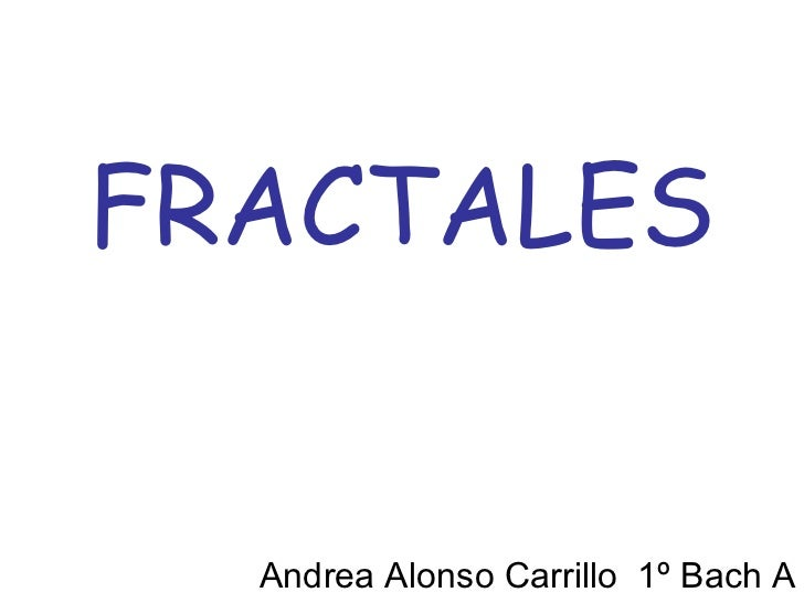 FRACTALES Andrea Alonso Carrillo  1º Bach A