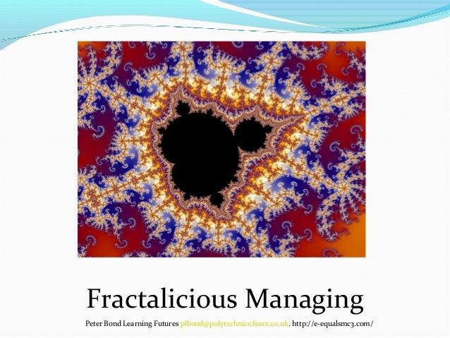 Fractalicious Managing Peter Bond Learning Futures plbond@polytechnics.fsnet.co.uk. http://e-equalsmc3.com/