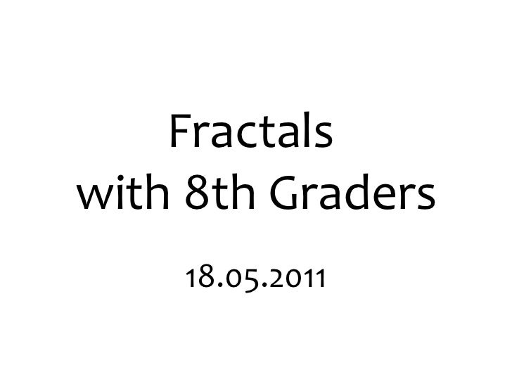 Fractals  with 8th Graders 18.05.2011