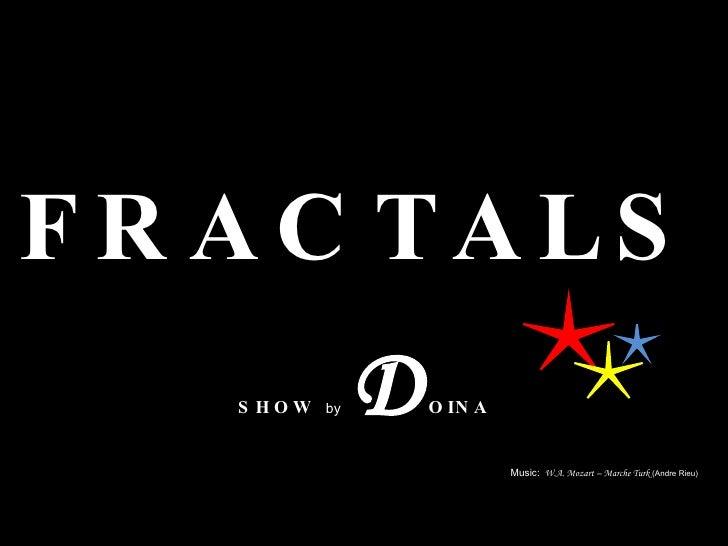 FRACTALS SHOW   by   D OINA Music:   W.A. Mozart – Marche Turk  (Andre Rieu)