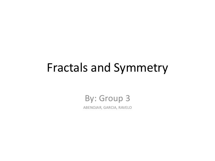 Fractals and Symmetry      By: Group 3      ABENOJAR, GARCIA, RAVELO