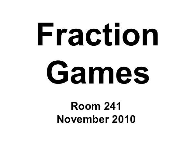 Fraction Games Room 241 November 2010