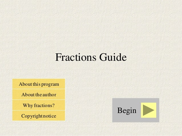 Fractions GuideAbout this program About the author Why fractions?                               Begin Copyright notice