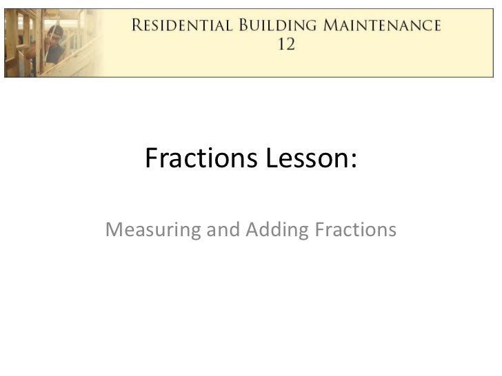 Fractions Lesson: <br />Measuring and Adding Fractions<br />