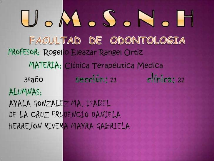 U . M . S . N . H<br />FACULTAD  DE  ODONTOLOGIA<br />PROFESOR:Rogelio Eleazar Rangel Ortiz<br />MATERIA:Clínica Terapéuti...
