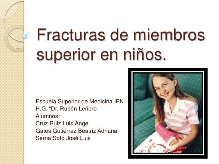 """Fracturas de miembros superior en niños.<br />Escuela Superior de Medicina IPN<br />H.G. """"Dr. Rubén Leñero<br />Alumnos:<b..."""