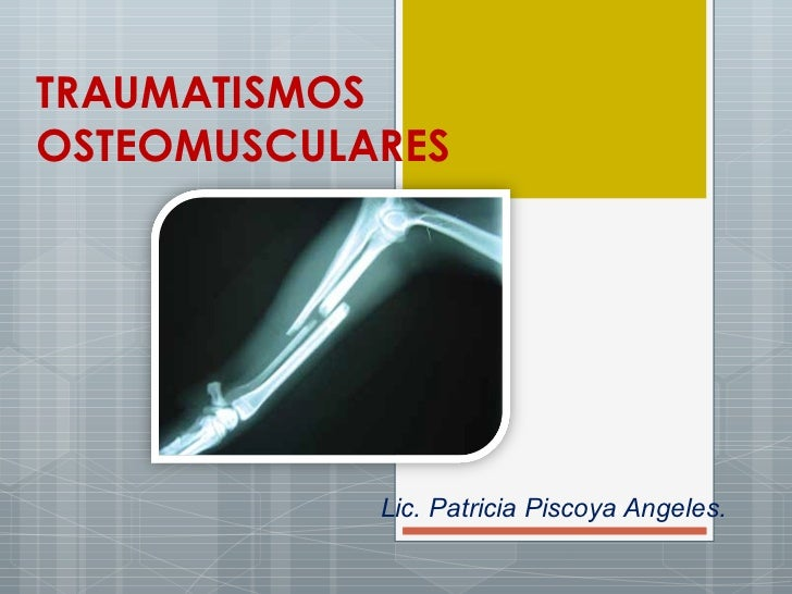 TRAUMATISMOSOSTEOMUSCULARES            Lic. Patricia PiscoyaRAFA VILA                              PROF: Angeles.