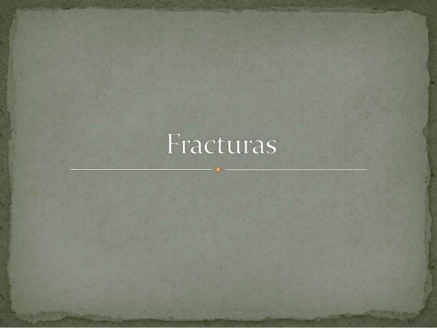  Una fractura es la pérdida de continuidad normal de la sustancia ósea o cartilaginosa. La fractura es una discontinuidad...