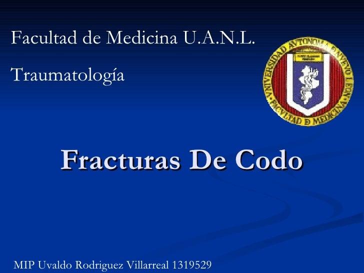 Fracturas De Codo Facultad de Medicina U.A.N.L. Traumatología MIP Uvaldo Rodriguez Villarreal 1319529