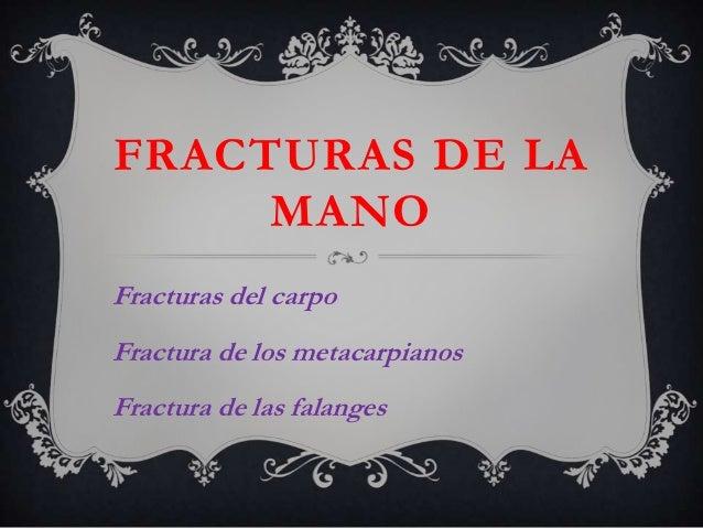 FRACTURAS DE LA     MANOFracturas del carpoFractura de los metacarpianosFractura de las falanges