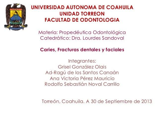 UNIVERSIDAD AUTONOMA DE COAHUILA UNIDAD TORREON FACULTAD DE ODONTOLOGIA Materia: Propedéutica Odontológica Catedrático: Dr...