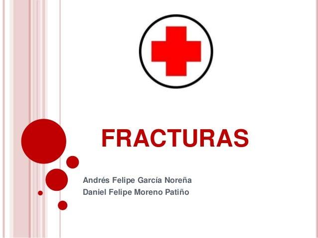 FRACTURAS Andrés Felipe García Noreña Daniel Felipe Moreno Patiño