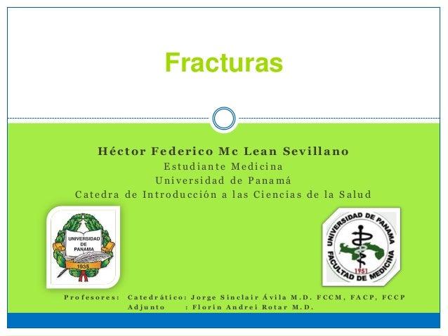 Fracturas Héctor Federico Mc Lean Sevillano E s t u d i a n t e M e d i c i n a U n i v e r s i d a d d e P a n a m á C a ...