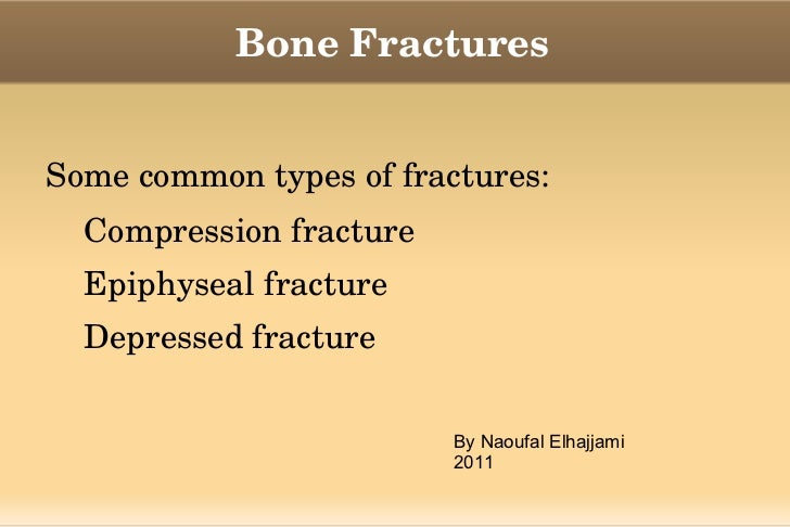 Bone Fractures <ul><li>Some common types of fractures: </li><ul><li>Compression fracture
