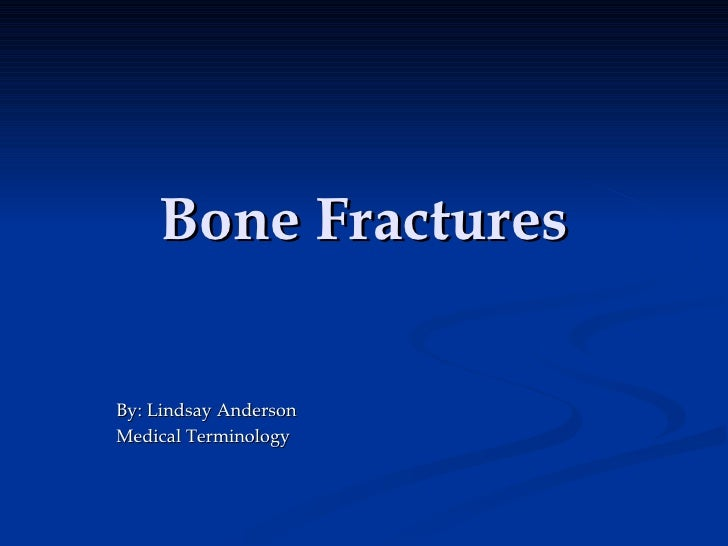 Bone Fractures By: Lindsay Anderson Medical Terminology