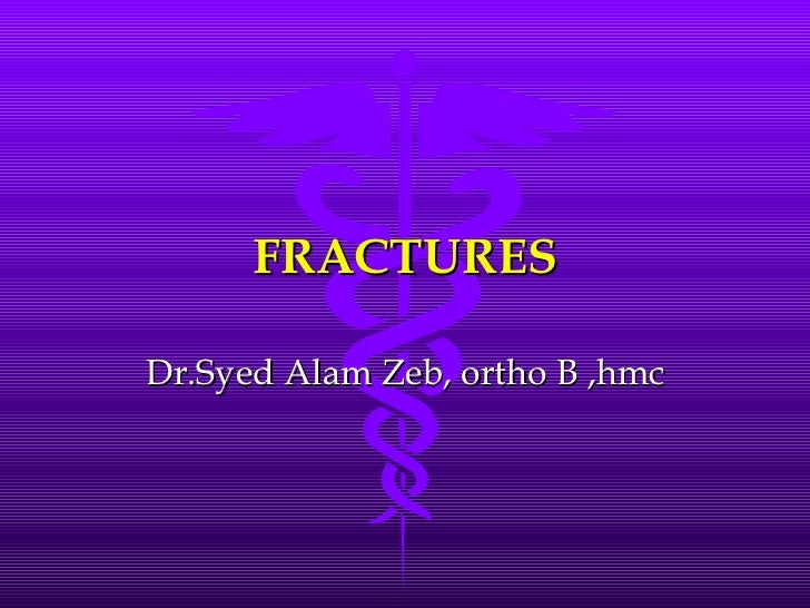 FRACTURES Dr.Syed Alam Zeb, ortho B ,hmc