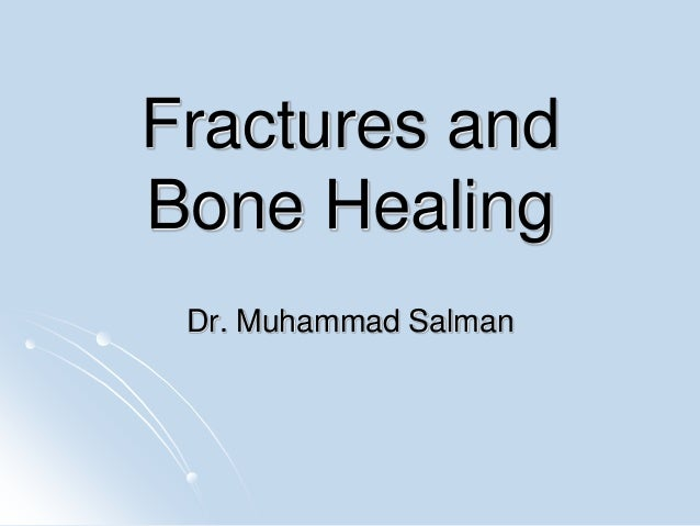 Fractures and Bone Healing Dr. Muhammad Salman