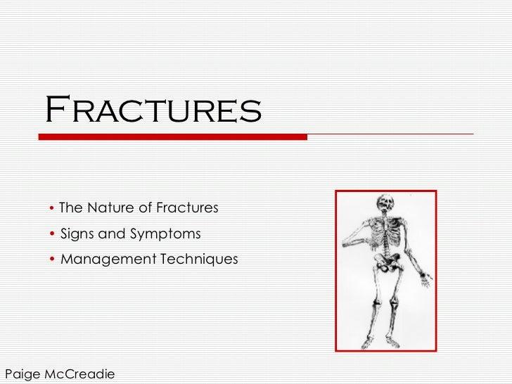 Fractures <ul><li>The Nature of Fractures </li></ul><ul><li>Signs and Symptoms </li></ul><ul><li>Management Techniques   <...