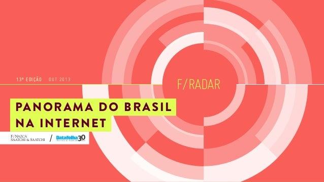 13ª EDIÇÃO  OUT 2013  PA N O R A M A D O B R A S I L NA INTERNET  F/RADAR