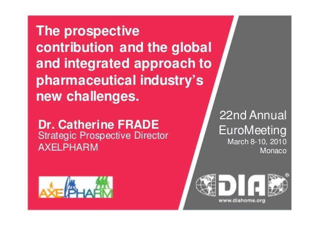 The prospective contribution and the global and integrated approach to pharmaceutical industry's new challenges. Dr. Cathe...
