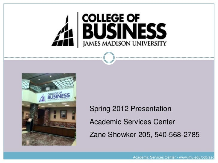 Spring 2012 PresentationAcademic Services CenterZane Showker 205, 540-568-2785            Academic Services Center - www.j...