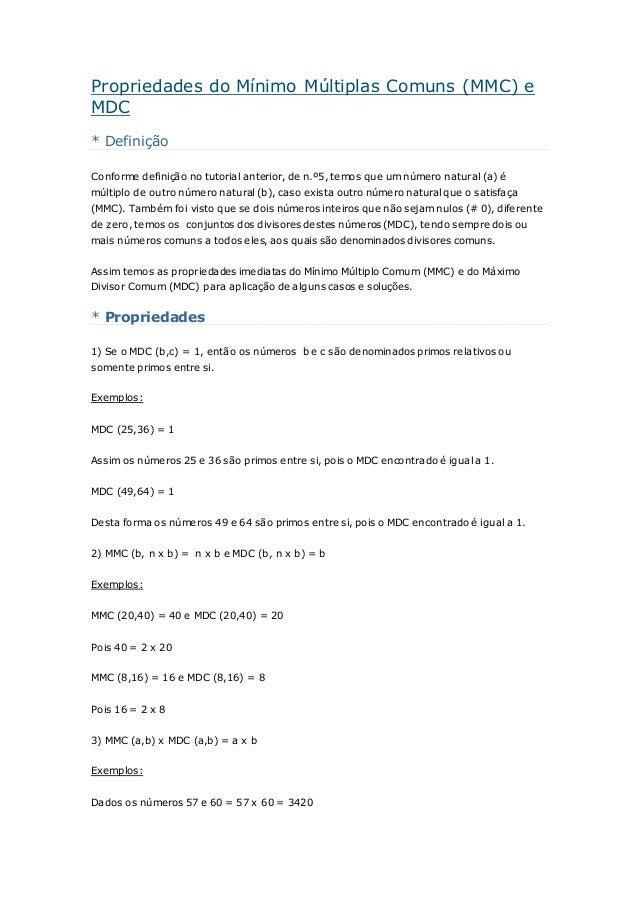 Propriedades do Mínimo Múltiplas Comuns (MMC) e  MDC  * Definição  Conforme definição no tutorial anterior, de n.º5, temos...