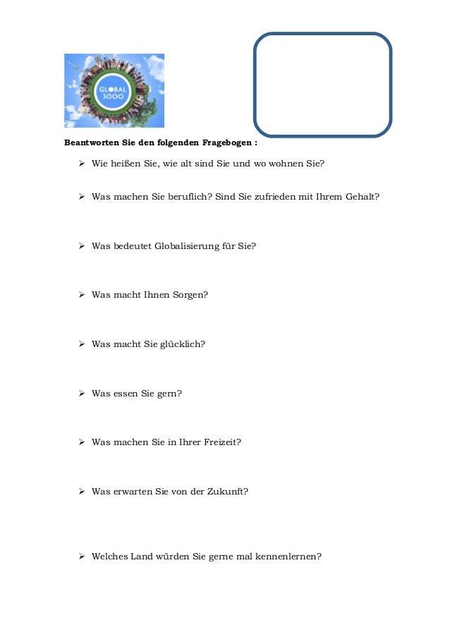 Beantworten Sie den folgenden Fragebogen :   Wie heißen Sie, wie alt sind Sie und wo wohnen Sie?   Was machen Sie berufl...