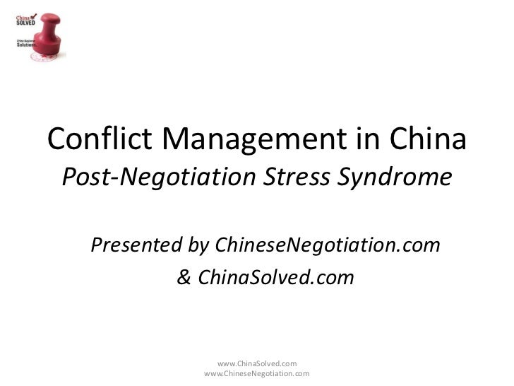 Conflict Management in ChinaPost-Negotiation Stress Syndrome  Presented by ChineseNegotiation.com           & ChinaSolved....