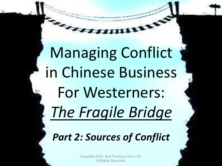 Managing Conflictin Chinese Business  For Westerners: The Fragile Bridge Part 2: Sources of Conflict       Copyright 2012 ...