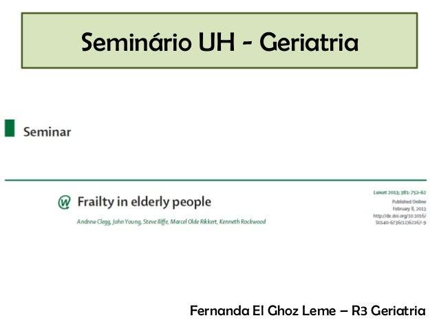 Seminário UH - Geriatria  Fernanda El Ghoz Leme – R3 Geriatria